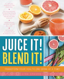 Juice It! Blend It! Lisa Craven