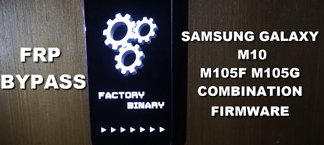 Samsung M10 M105F M105G Combination Firmware bypass Frp (google account protection)