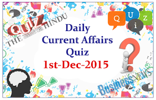 Current Affairs Quiz- 1st December- 2015