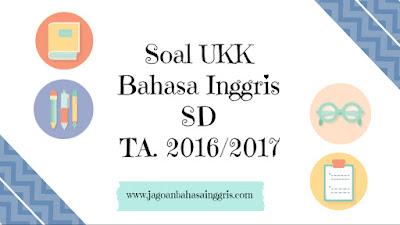 Soal UKK Bahasa Inggris SD Kelas 1, 2, 3, 4, dan 5 Tahun Ajaran 2016/2017
