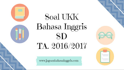 Berhubungan Ulangan Kenaikan Kelas akan diadakan sebentar lagi Soal UKK Bahasa Inggris SD Kelas 1, 2, 3, 4, dan 5 Tahun Ajaran 2016/2017