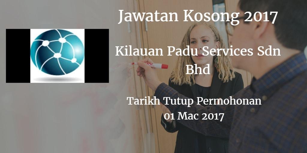 Jawatan Kosong Kilauan Padu Services Sdn Bhd 01 Mac 2017