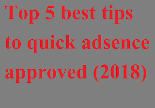 Top 5 best tips to quick adsence approved (2018)