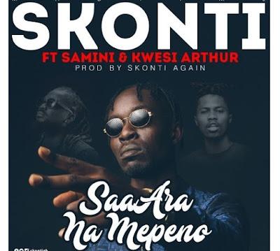 Skonti ft Samini & Kwesi Arthur – Saa Ara Na Mepeno