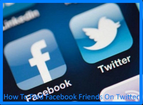 How To Find Facebook Friends On Twitter