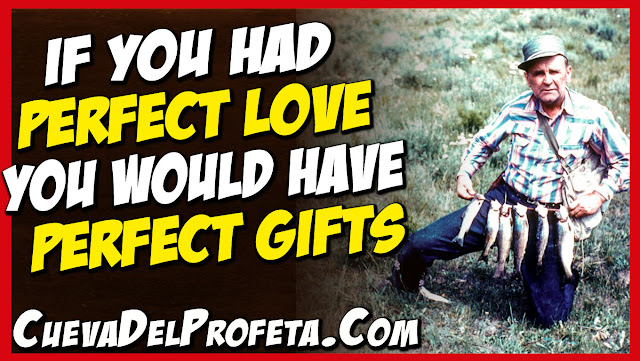 If you had perfect love you would have perfect gifts - William Marrion Branham Quotes