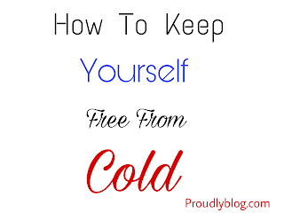 How To Keep Yourself Free From Cold