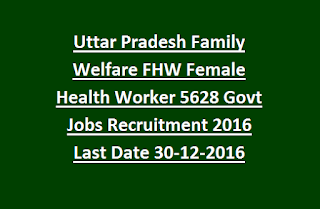 Uttar Pradesh Family Welfare FHW Swastya Karyakarta (Female Health Worker) 5628 Govt Jobs Recruitment 2016 Last Date 30-12-2016