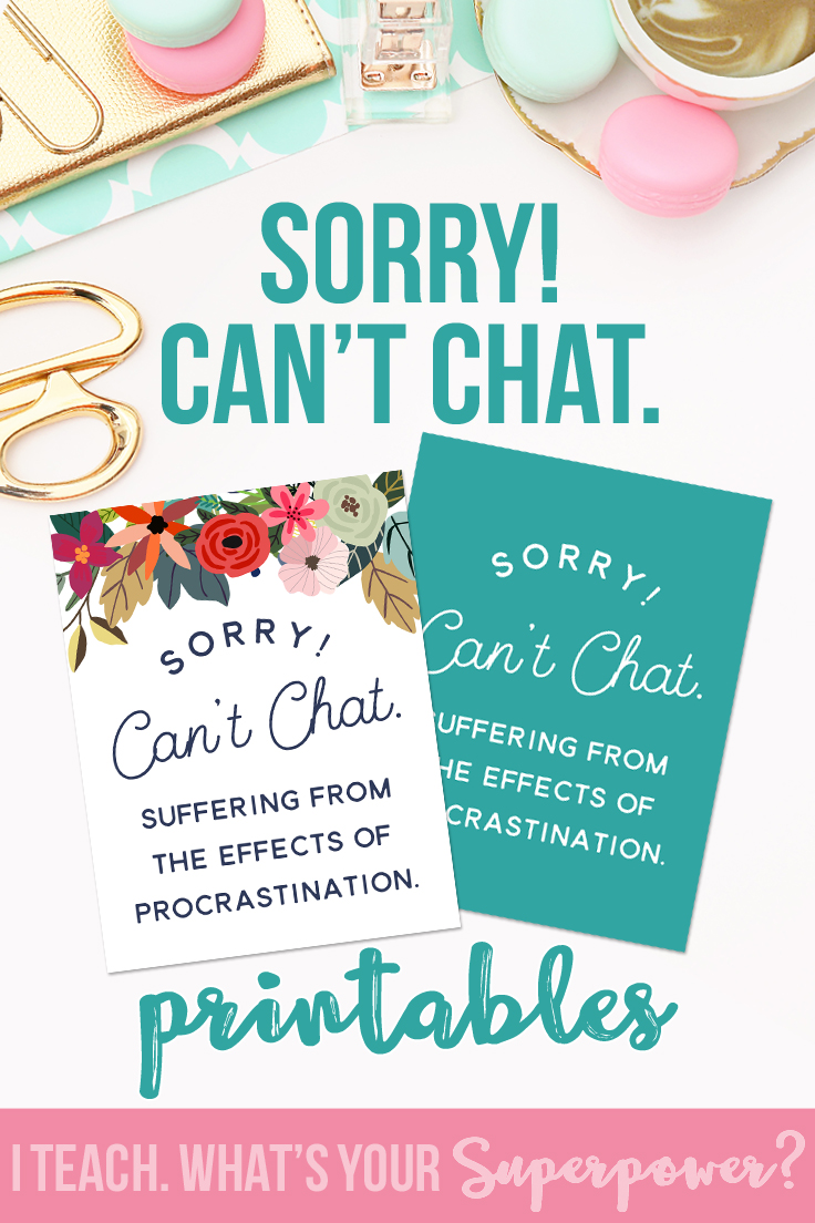 Sorry! I Can't Chat.  Print this freebie, hang it on your door, get stuff done.