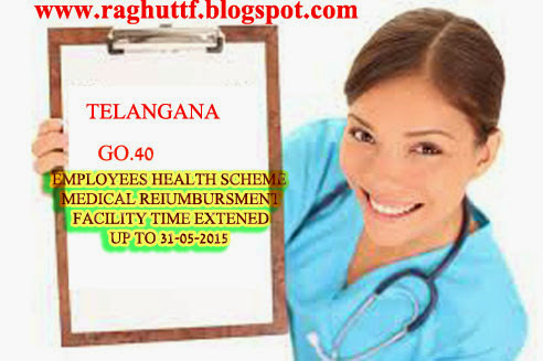 GO 40 Dt:1-12-2014 Employees Health Scheme Medical Reiumbursement facility extended upto 31-5-2015.
