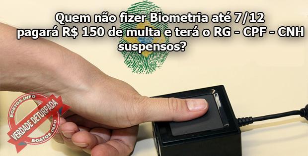 Boato Quem não fizer biometria até 7/12 pagará R$ 150 de multa e perderá o CPF - RG e CNH