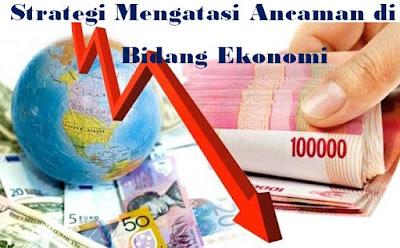 Strategi atau Cara Mengatasi Ancaman di Bidang Ekonomi (Integrasi Nasional)