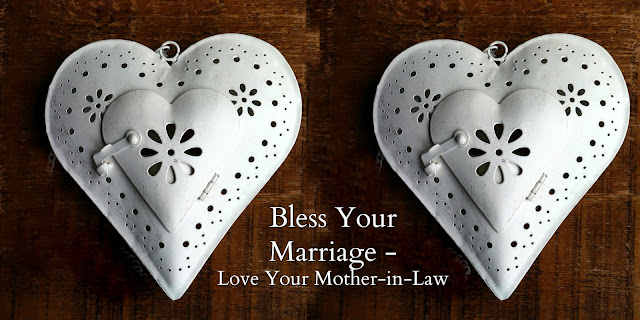 Bless Your Marriage - Love Your Mother-in-law