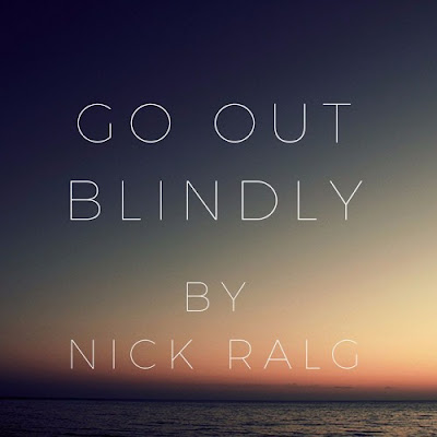 "Nick Ralg Unveils New Single ""Go Out Blindly"""