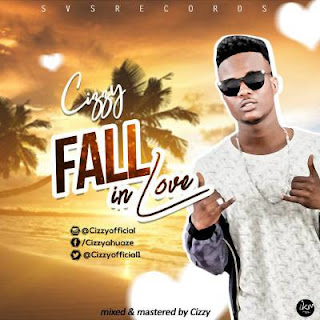 MUSIC: Cizzy - Fall In Love   @CizzyOfficial1