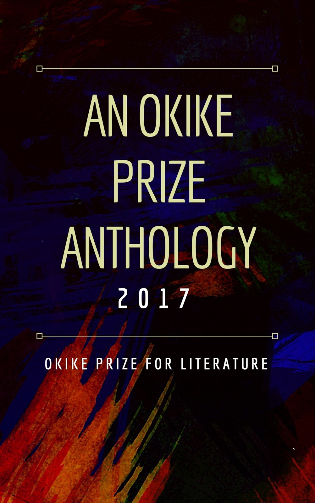 An Okike Prize Anthology 2017 by Okike Prize for Literature