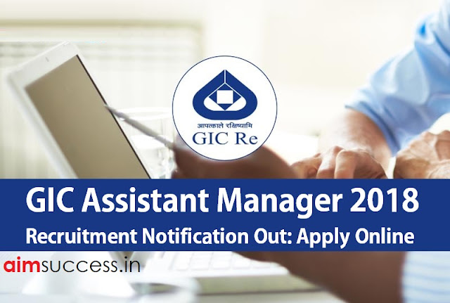 GIC Assistant Manager 2018 Recruitment Notification Out – Apply Online
