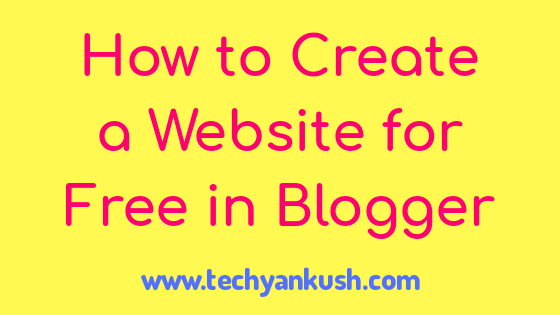 How to Create a Website For Free in Blogger