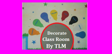 Class Room Decoration By TLM Have a Look Here Teaching Learning Material for Primary Classes is an Important thing in the process of Teaching Learning to make better interaction with the children and make them better participation. Teacher also have to create a good atmosphere in the class room. TLM makes the work easy to decorate the class room and make it attractive every situation. Teaching learning material here it is also Low cost or No cost which is easily can aquire. We can give the work to children as Project Work for Preparation of Teaching Learning Material TLM. Here some tips to make children get into the work make the class room colourfull and wonderfull class-room-decoration-tips-by-tlm-have-look