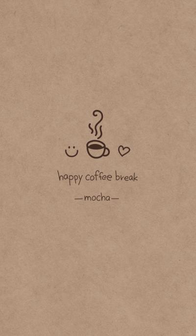 Happy coffee break ~mocha~