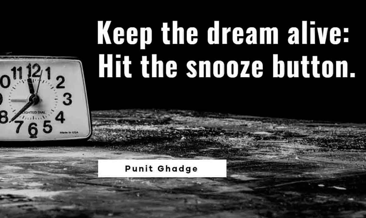 Keep the dream alive: Hit the snooze button.? - Punit Ghadge Quote