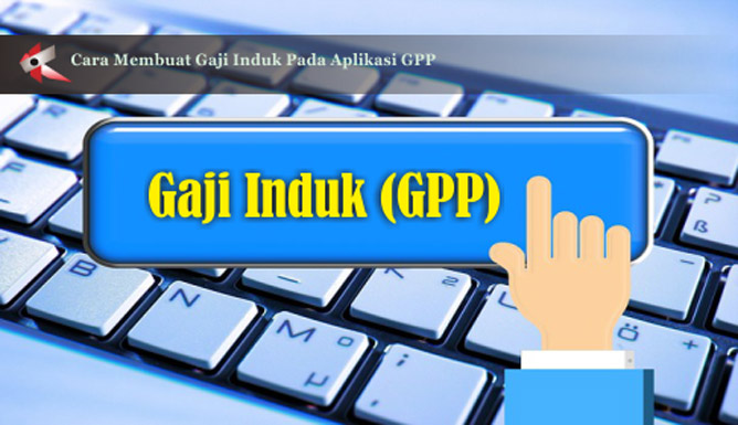 Cara Membuat Gaji Induk Pada Aplikasi GPP