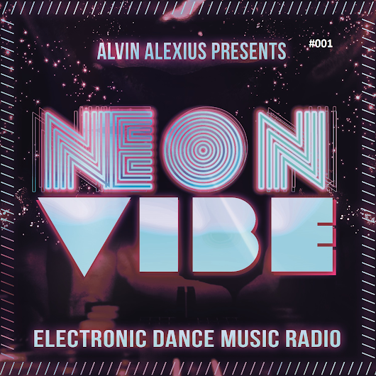 NEON VIBE RADIO [EPISODE #001] Hosted By Alvin Alexius
