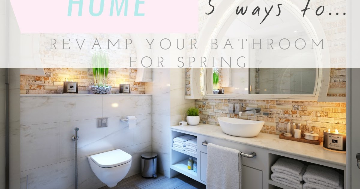 5 Easy Ways to Revamp your Bathroom this Spring