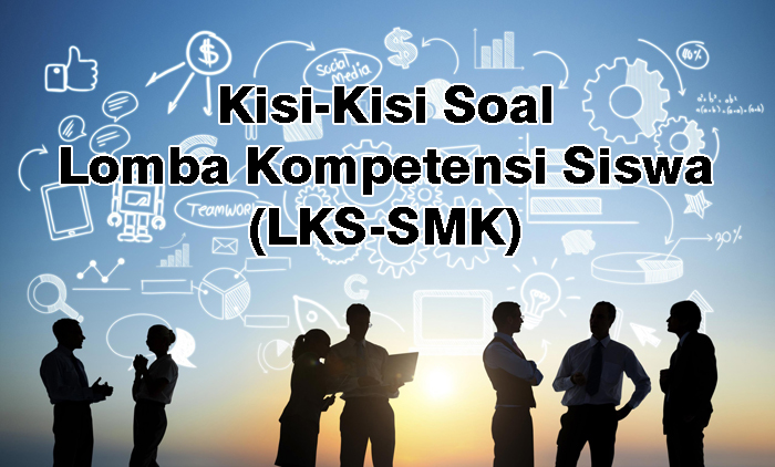 Kisi-Kisi Soal LKS SMK 2019