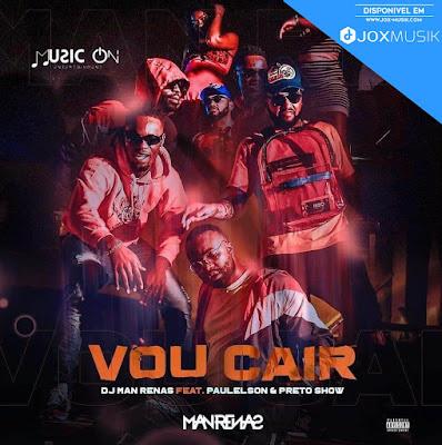 DJ Man Renas Feat. Paulelson & Preto Show - Vou Cair