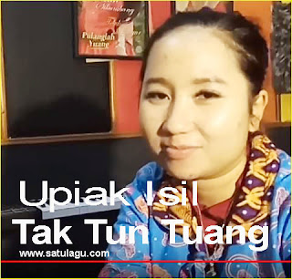 Lagu Upiak Isil Tak Tun Tuang Mp3 Terbaru 2017 Gratis Download