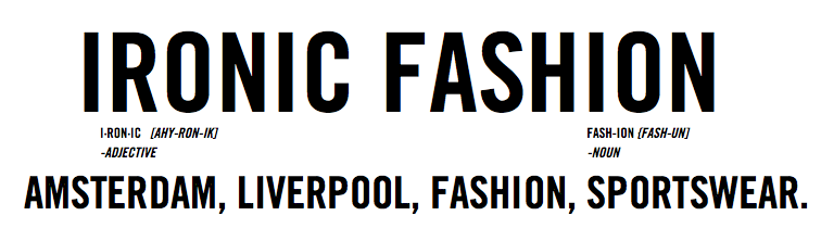 IRONIC FASHION | SCOUSE/DUTCH FASHION DUST
