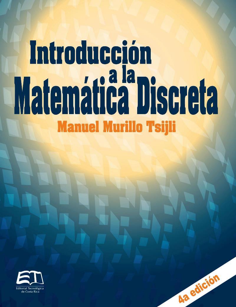 Introducción a la matemática discreta, 4ta Edición – Manuel Murillo Tsijli