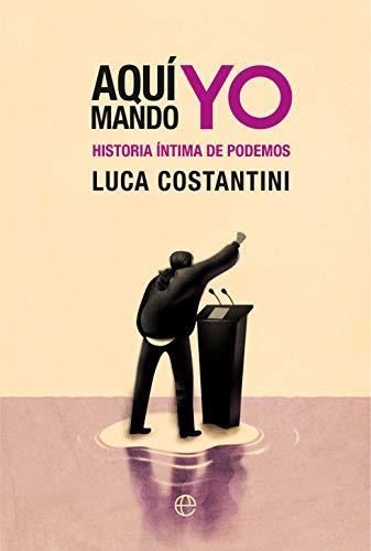 Aquí mando yo. Historia íntima de Podemos
