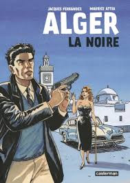 Alger la Noire adaptée en bande dessinée par Jacques Ferrandez