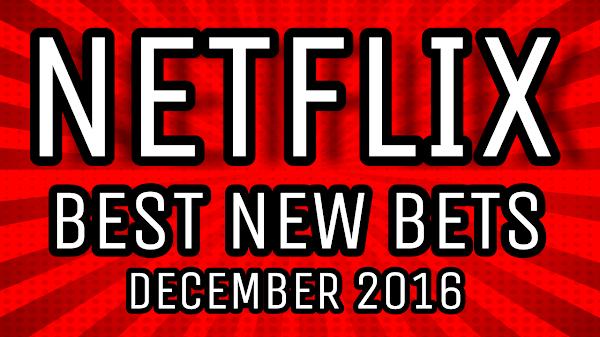 Best New Bets on Netflix: December 2016