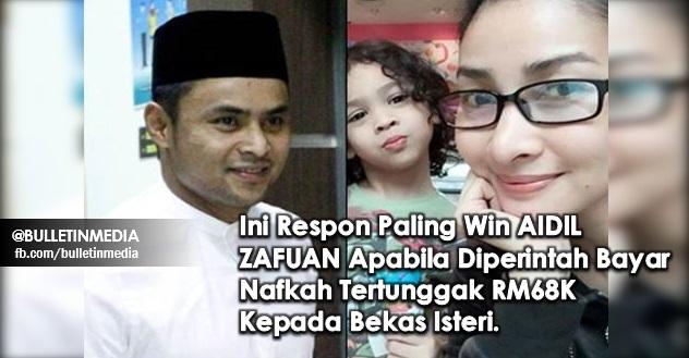 Ini Respon Paling Win AIDIL ZAFUAN Apabila Diperintah Bayar Nafkah Tertunggak RM68K Kepada Bekas Isteri.
