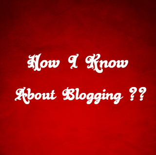 How I know about Blogging ?