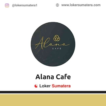 Lowongan Kerja Banda Aceh: Alana Cafe Juni 2021