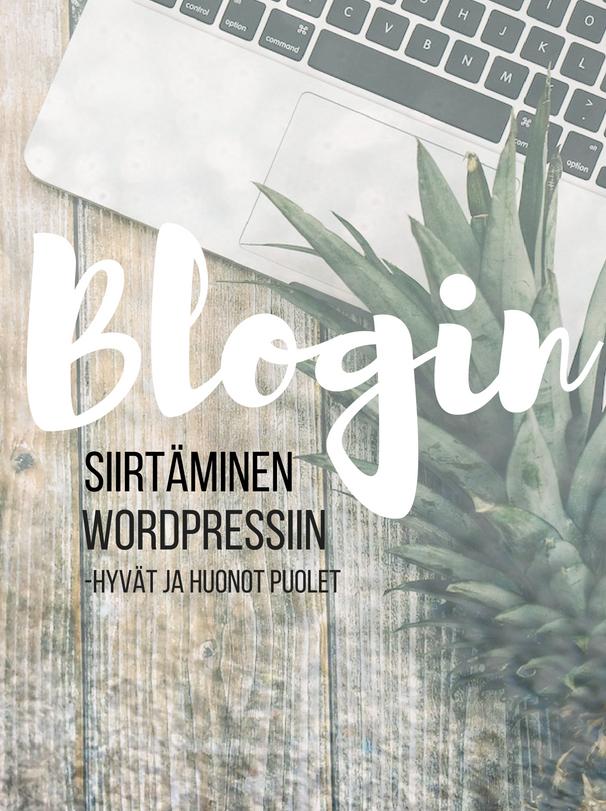 Blogin siirtäminen Wordpressiin, bloggaaminen, Kivempi blogi, Wordpress vai Blogger
