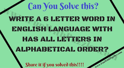 Write a 6 letter word in English language with has all letters in alphabetical order?