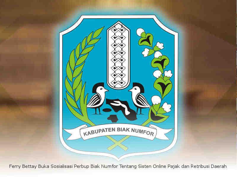 Ferry Bettay Buka Sosialisasi Perbup Biak Numfor Tentang Sisten Online Pajak Dan Retribusi Daerah Lelemuku Berita Lelemuku Media Pemberi Kabar Dan Informasi Yang Kritis Obyektif Akrab Dan Bermartabat Dari Maluku