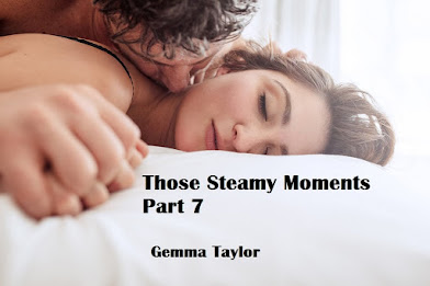 """Those Steamy Moments Part 7"""