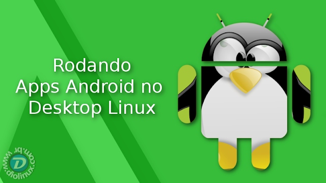 Apps do Android no Linux Desktop