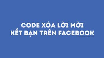 Code xóa toàn bộ lời mời kết bạn trên Facebook