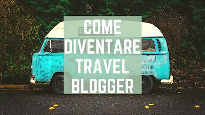 come diventare blogger di viaggi