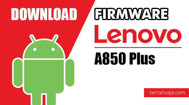 Download Firmware / Stock ROM Lenovo A850 Plus All Versions