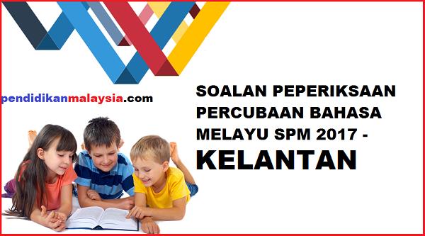 Download Soalan Peperiksaan Bahasa Melayu Percubaan Spm 2017 Kertas 1 2 Negeri Kelantan Pendidikanmalaysia Com