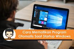Cara Mematikan Program Startup Windows yang Berjalan Otomatis