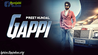 GAPPI LYRICS: A latest punjabi song sung/composed/lyrics by Preet Hundal. Video is directed by Sukh Sanghera.